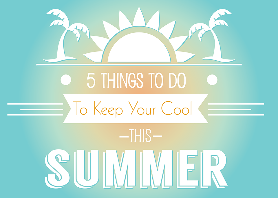 5 Things to Do to Keep Your Cool This Summer