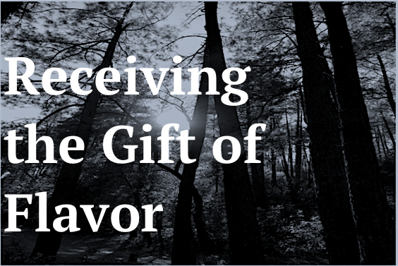 Receiving the Gift of Flavor